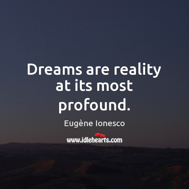 Dreams are reality at its most profound. Image