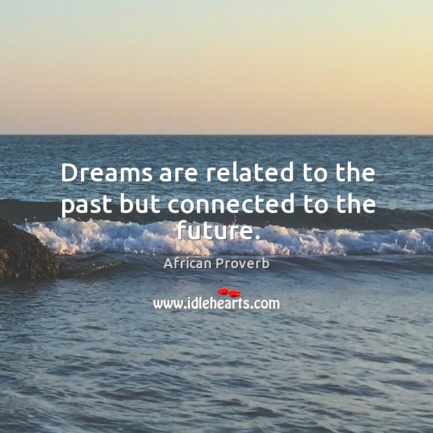 Image, Dreams are related to the past but connected to the future.