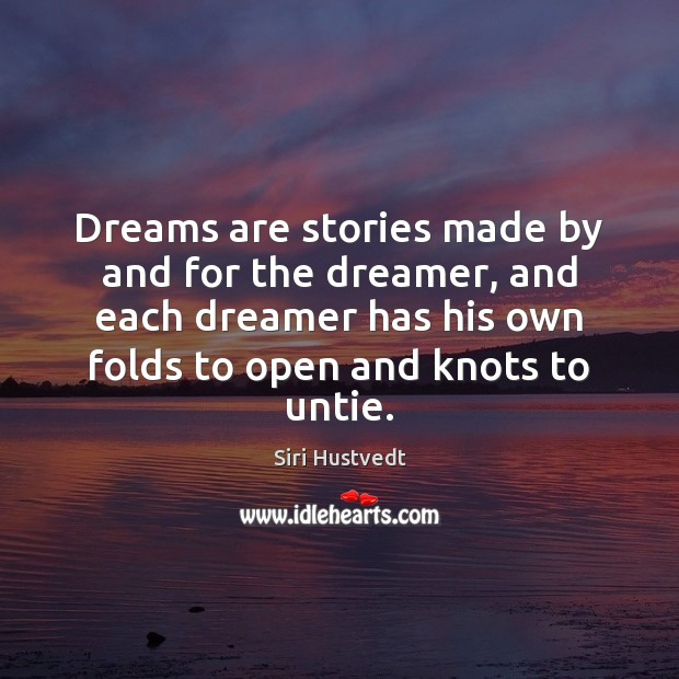 Dreams are stories made by and for the dreamer, and each dreamer Siri Hustvedt Picture Quote