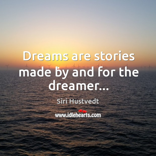 Dreams are stories made by and for the dreamer… Siri Hustvedt Picture Quote