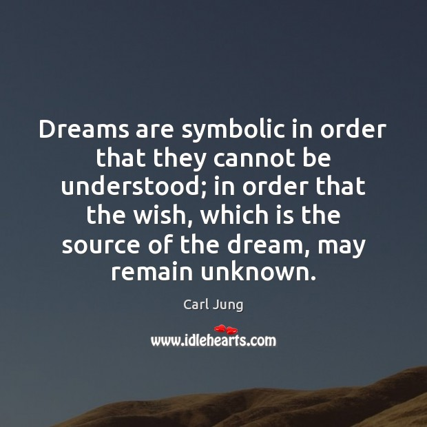 Dreams are symbolic in order that they cannot be understood; in order Carl Jung Picture Quote