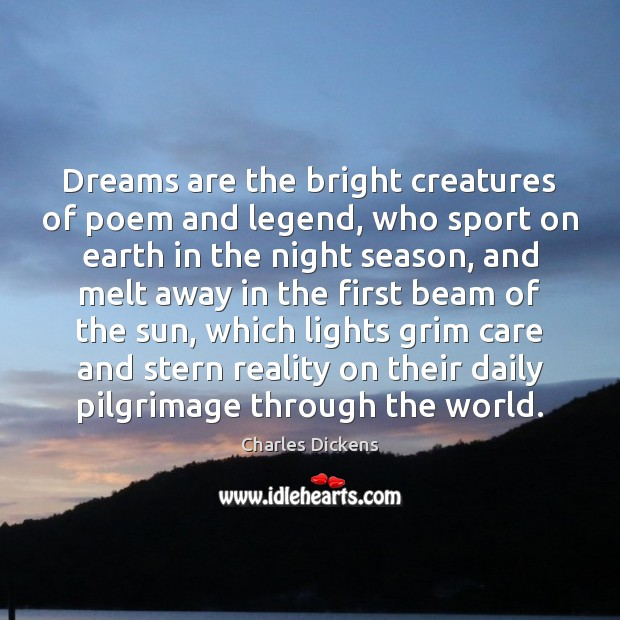 Dreams are the bright creatures of poem and legend, who sport on Charles Dickens Picture Quote