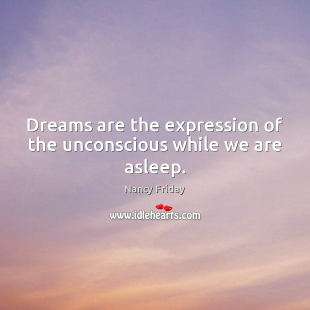 Dreams are the expression of the unconscious while we are asleep. Image