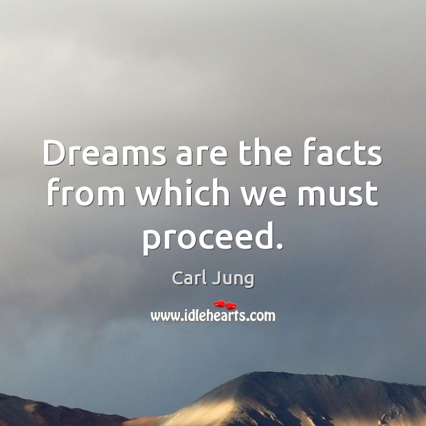 Dreams are the facts from which we must proceed. Image