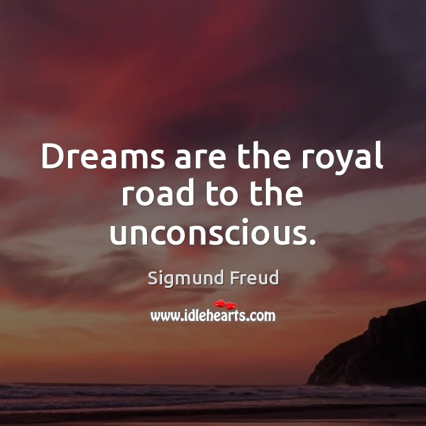 Dreams are the royal road to the unconscious. Sigmund Freud Picture Quote