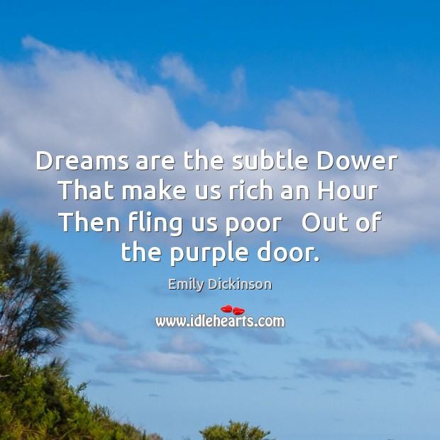 Image, Dreams are the subtle Dower   That make us rich an Hour   Then
