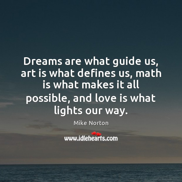 Dreams are what guide us, art is what defines us, math is Art Quotes Image