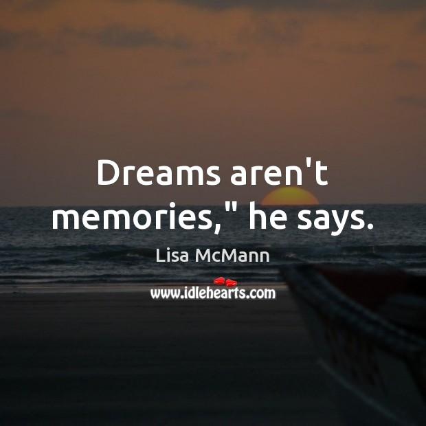 "Dreams aren't memories,"" he says. Lisa McMann Picture Quote"