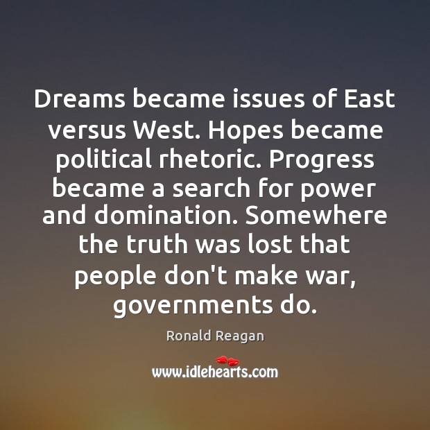 Image, Dreams became issues of East versus West. Hopes became political rhetoric. Progress