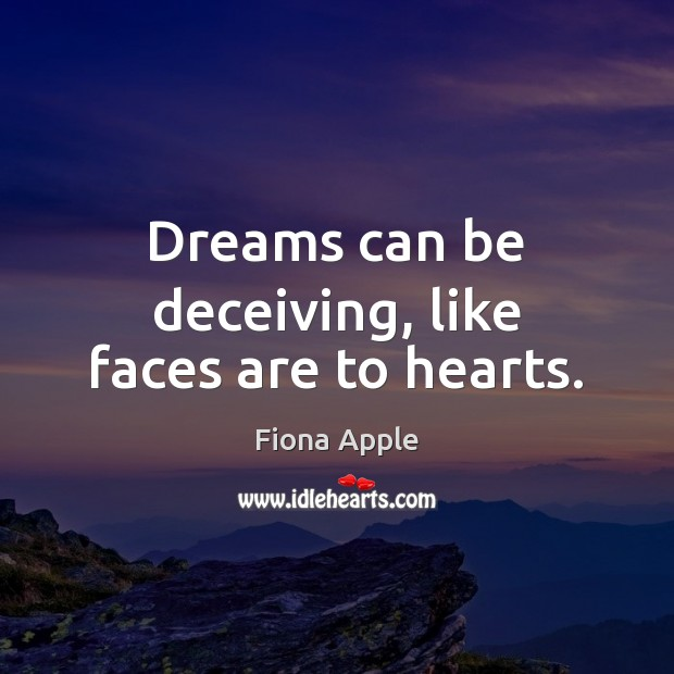 Dreams can be deceiving, like faces are to hearts. Fiona Apple Picture Quote