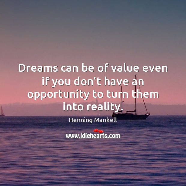 Image, Dreams can be of value even if you don't have an opportunity to turn them into reality.