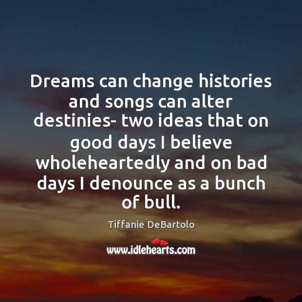 Image, Dreams can change histories and songs can alter destinies- two ideas that