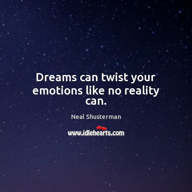 Dreams can twist your emotions like no reality can. Image