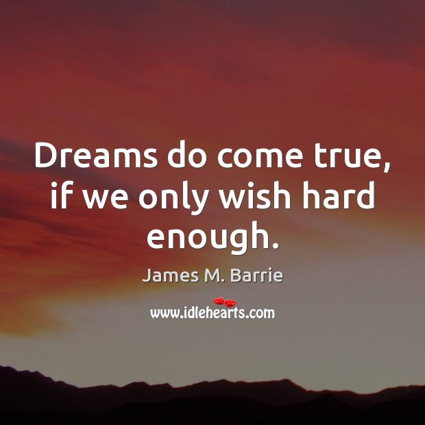 Dreams do come true, if we only wish hard enough. Image