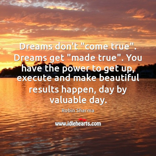 "Image, Dreams don't ""come true"". Dreams get ""made true"". You have the power"