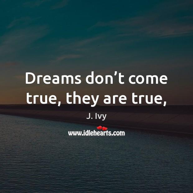 Dreams don't come true, they are true, Image