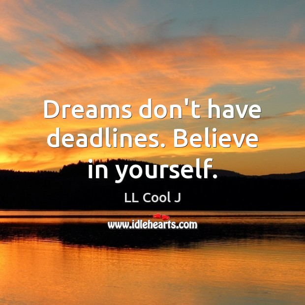 Dreams don't have deadlines. Believe in yourself. LL Cool J Picture Quote