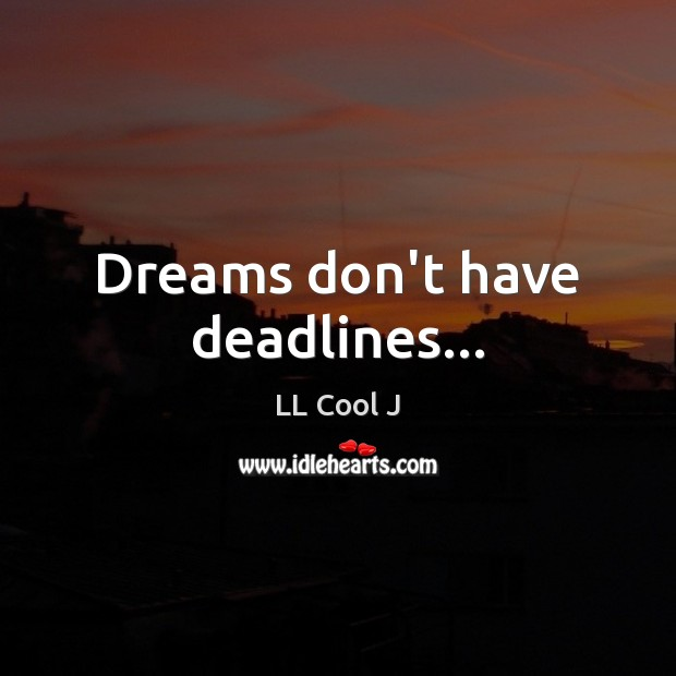 Dreams don't have deadlines… LL Cool J Picture Quote