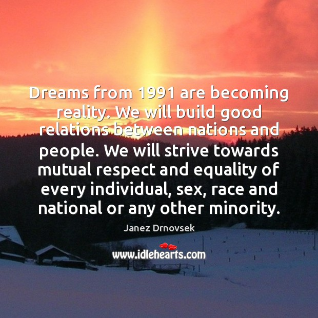 Dreams from 1991 are becoming reality. We will build good relations between nations Image