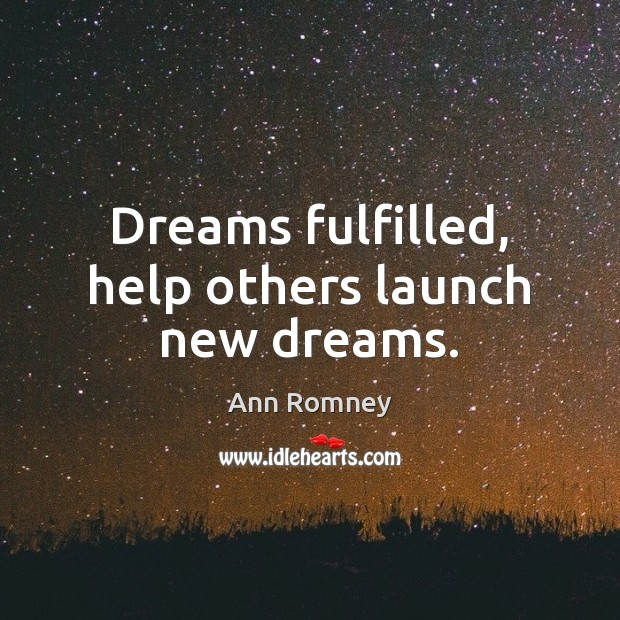 Dreams fulfilled, help others launch new dreams. Image