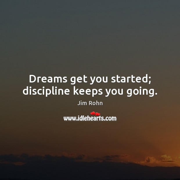 Dreams get you started; discipline keeps you going. Image