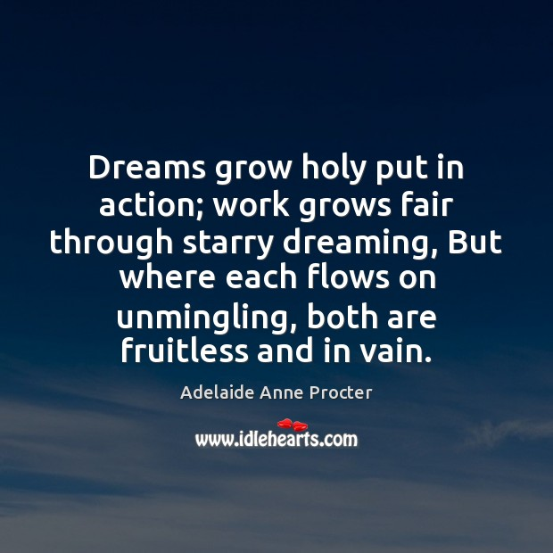 Image, Dreams grow holy put in action; work grows fair through starry dreaming,