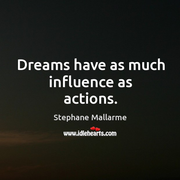 Dreams have as much influence as actions. Image