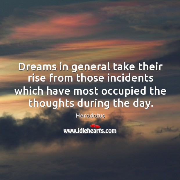 Dreams in general take their rise from those incidents which have most Image