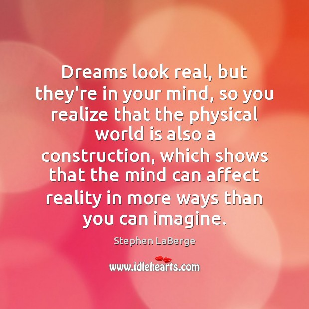 Dreams look real, but they're in your mind, so you realize that Image