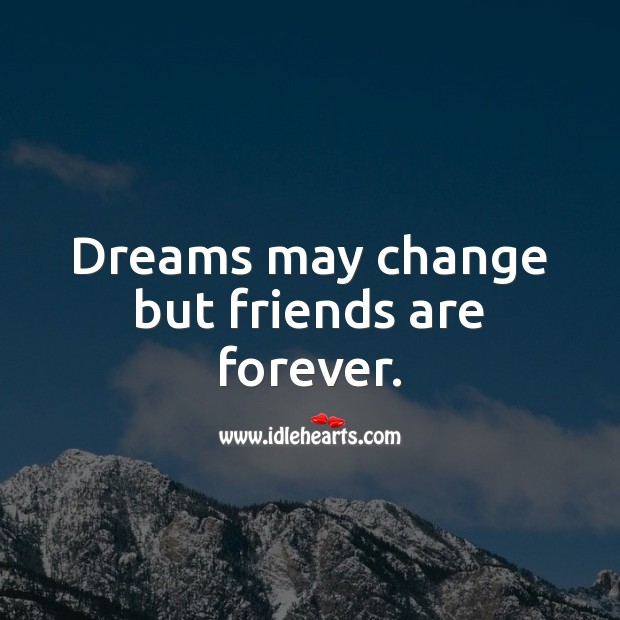 Dreams may change but friends are forever. Friendship Messages Image