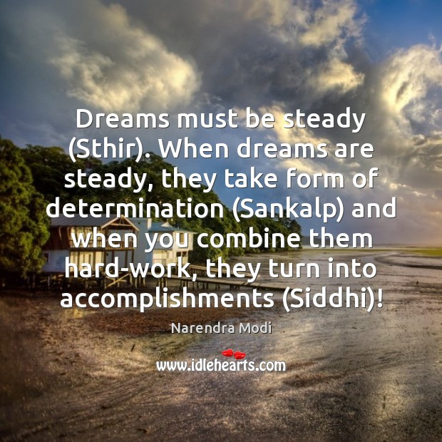 Dreams must be steady (Sthir). When dreams are steady, they take form Narendra Modi Picture Quote