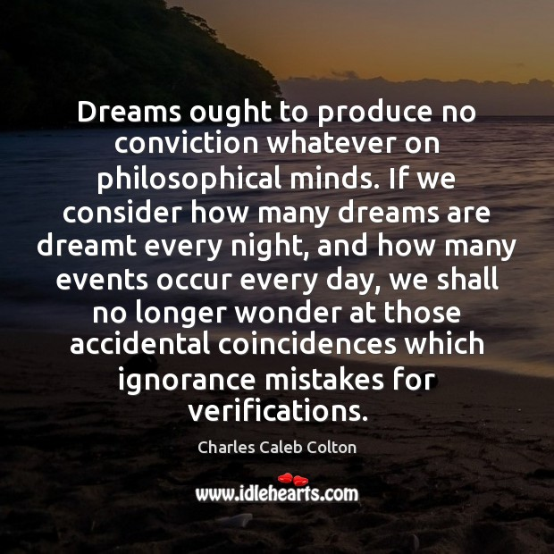 Dreams ought to produce no conviction whatever on philosophical minds. If we Image