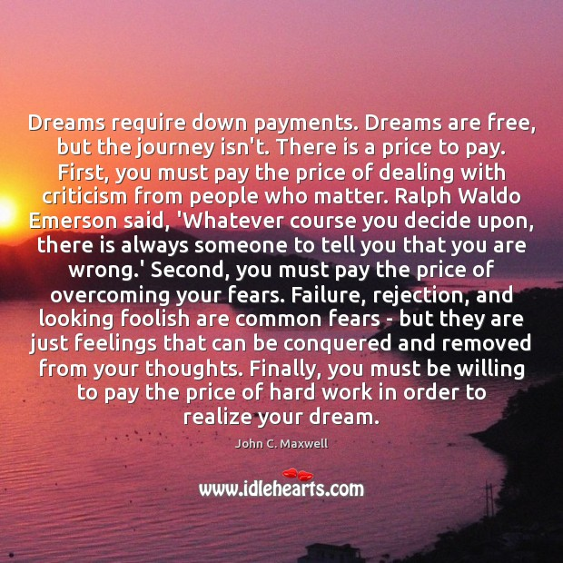 Image, Dreams require down payments. Dreams are free, but the journey isn't. There