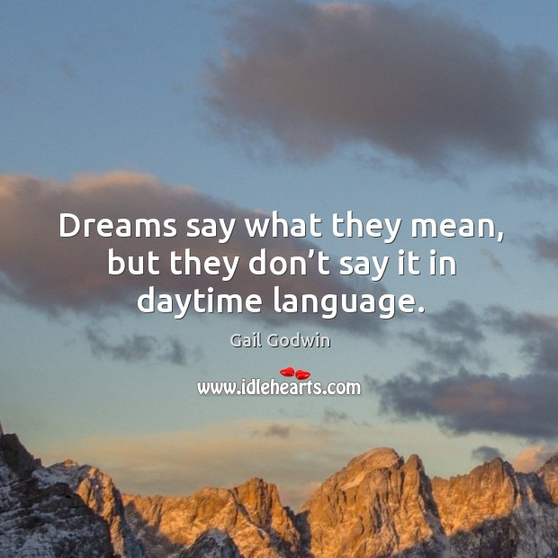 Image, Dreams say what they mean, but they don't say it in daytime language.