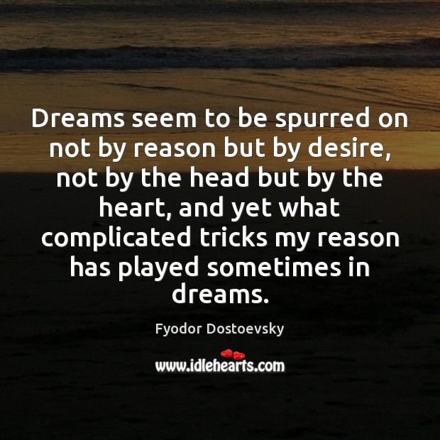 Image, Dreams seem to be spurred on not by reason but by desire,