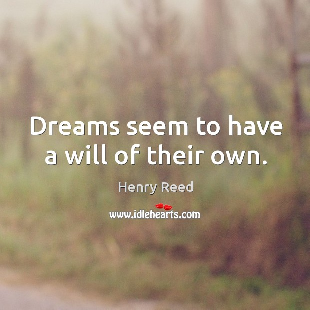 Dreams seem to have a will of their own. Henry Reed Picture Quote