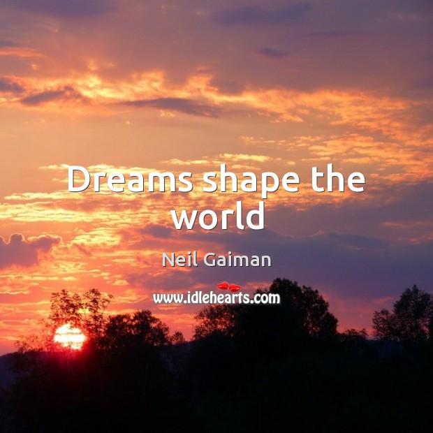 Image, Dreams shape the world