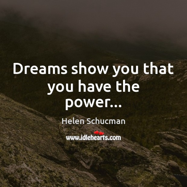 Dreams show you that you have the power… Helen Schucman Picture Quote