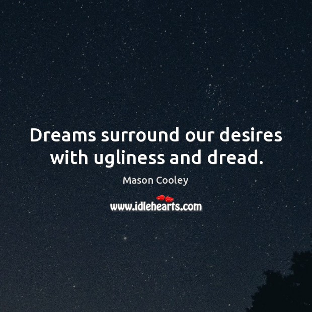 Dreams surround our desires with ugliness and dread. Image