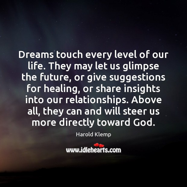 Dreams touch every level of our life. They may let us glimpse Image