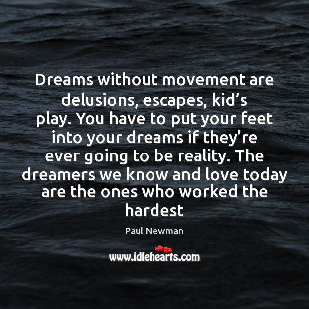 Dreams without movement are delusions, escapes, kid's play. You have to Image