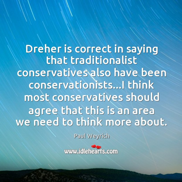 Image, Dreher is correct in saying that traditionalist conservatives also have been conservationists…