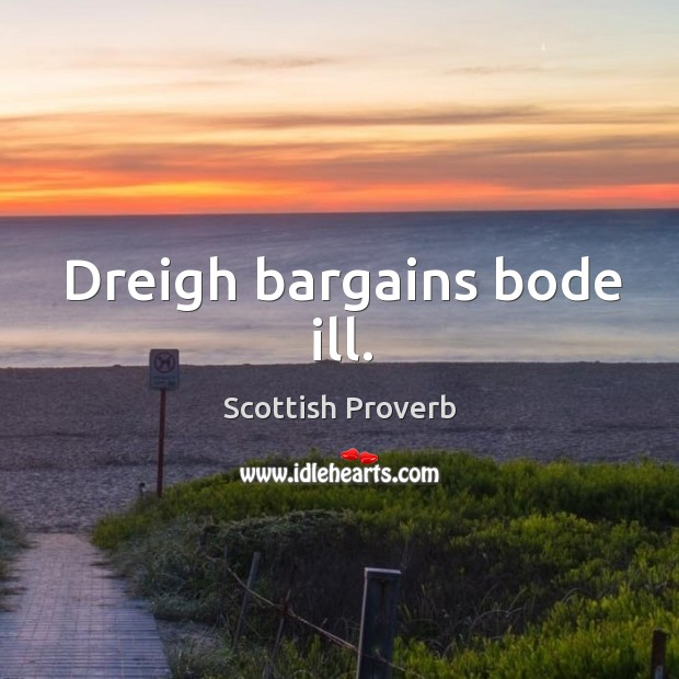 Dreigh bargains bode ill. Image