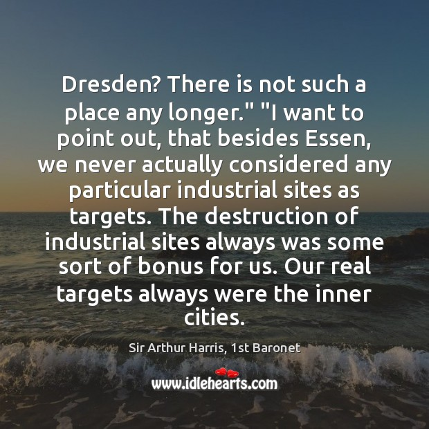 "Image, Dresden? There is not such a place any longer."" ""I want to"