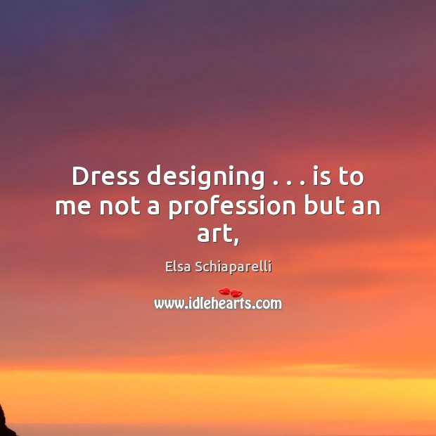 Dress designing . . . is to me not a profession but an art, Image