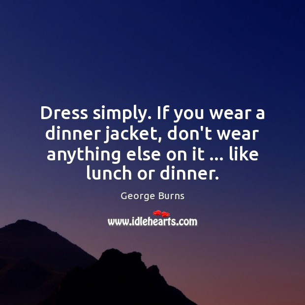 Image, Dress simply. If you wear a dinner jacket, don't wear anything else