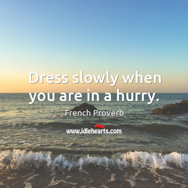 Image, Dress slowly when you are in a hurry.