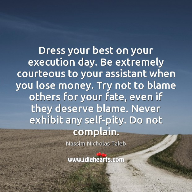 Image, Dress your best on your execution day. Be extremely courteous to your