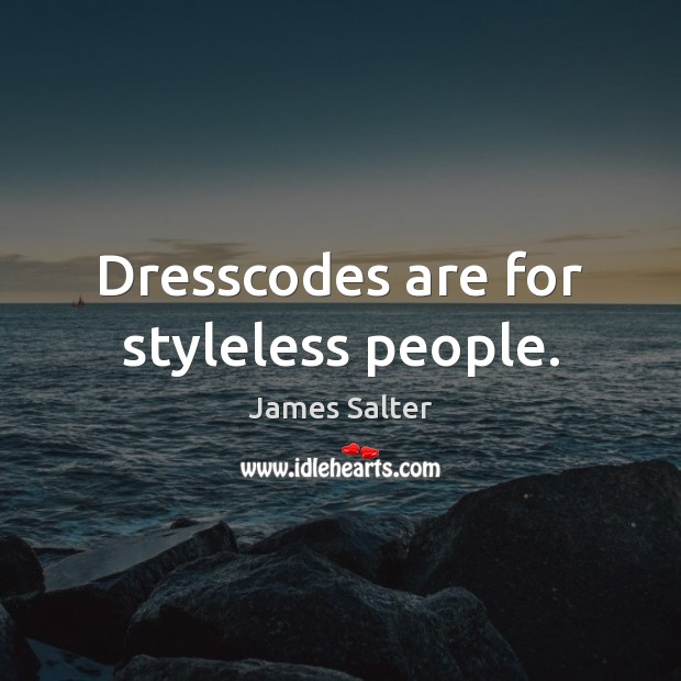 Dresscodes are for styleless people. Image