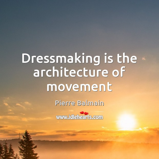 Dressmaking is the architecture of movement Image